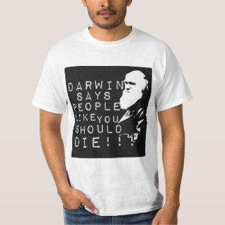 Darwin Says People Like You Should Die! T-Shirt