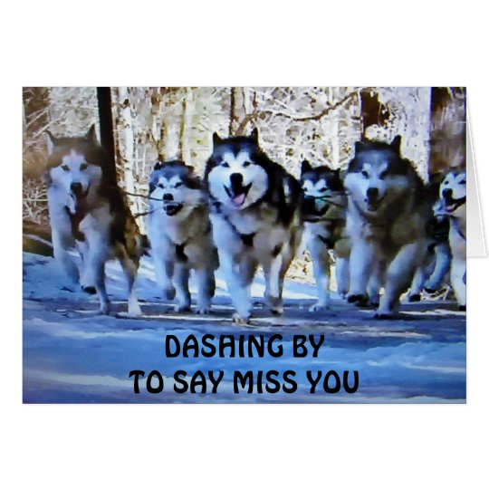 DASHING BY TO SAY MISS YOU CARD