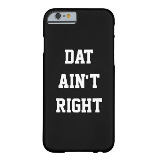 Dat Ain't Right Barely There iPhone 6 Case