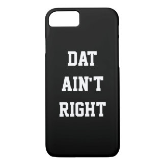 Dat Ain't Right iPhone 8/7 Case