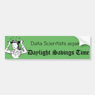 Data Scientists against Daylight Savings Time Bumper Sticker