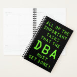 "Database Admin (DBA): Important Tasks Planner<br><div class=""desc"">This fun DBA themed planner features the message &quot;ALL OF THE IMPORTANT TASKS THAT THE DBA MUST GET DONE!&quot; on the front in a bright green color digital-inspired font. It could be a fun gift for a busy professional database administrator who has lots of tasks to deal with.</div>"