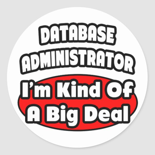 Database Administrator ... Big Deal Classic Round Sticker