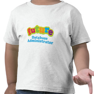 Database Administrator (Future) Infant Baby T-Shir Tees