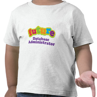 Database Administrator (Future) Infant Baby T-Shir Shirts