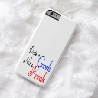 Date a Geek Not a Freak Barely There iPhone 6 Case