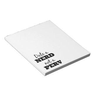 Date a Nerd Not a Perv Note Pad
