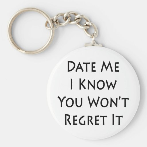 date me i know you wont regret it keychains