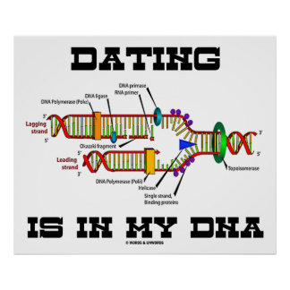 Dating Is In My DNA (DNA Replication Humor) Posters