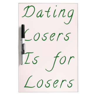 Dating Losers is for Losers - Green Dry-Erase Whiteboard