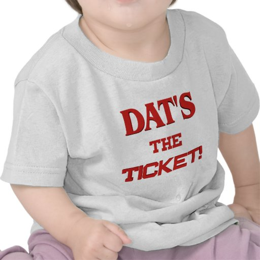 Dats The Ticket T-shirts