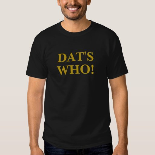 DAT'S WHO! T-Shirt