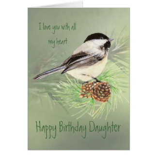 Daughter Birthday Love my Heart Chickadee Bird Card