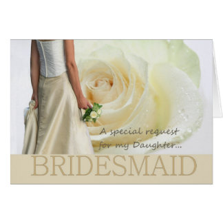 Daughter Bridesmaid request white rose Card