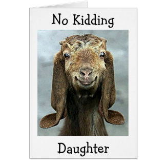 DAUGHTER-GOAT SAY NO KIDDING U R THE BEST CARD