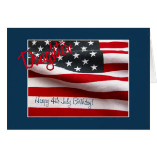 Daughter Happy 4th July birthday Greeting Cards