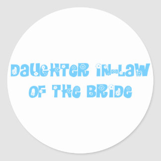 Daughter In-Law of the Bride Classic Round Sticker
