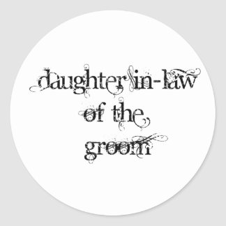 Daughter In-Law of the Groom Classic Round Sticker