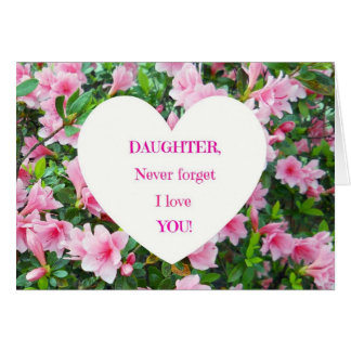 Daughter, Never Forget I Love You! Card