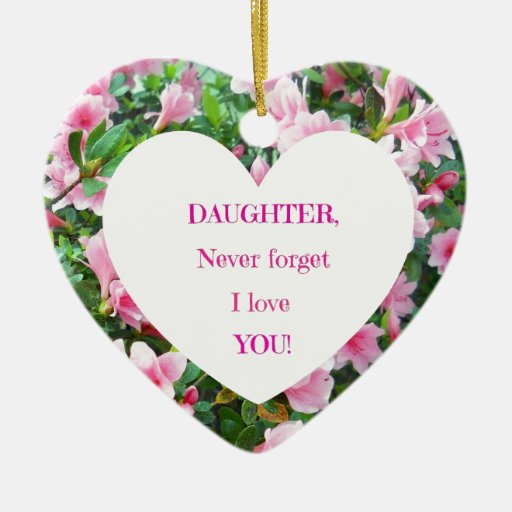 Download Daughter, Never Forget I Love You! Ceramic Ornament | Zazzle