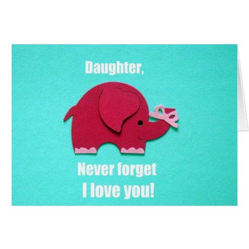 Download Daughter, never forget I love you! Greeting Cards | Zazzle