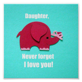 Daughter, Never forget I love you! Poster