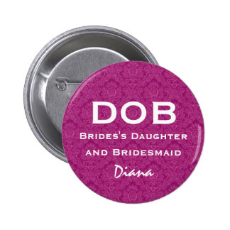 Daughter of Bride and Bridesmaid DOB Funny Wedding 2 Inch Round Button