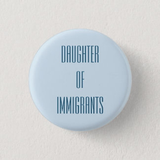 Daughter of Immigrants Pinback Button