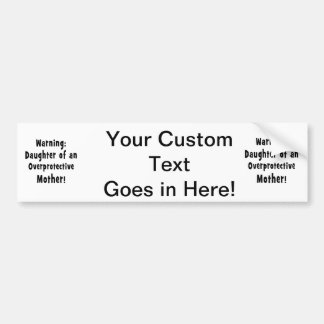 daughter of overprotective mother black text bumper sticker
