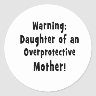 daughter of overprotective mother black text classic round sticker