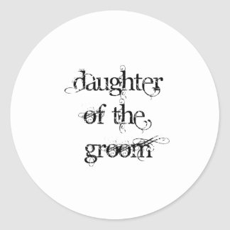 Daughter of the Groom Classic Round Sticker