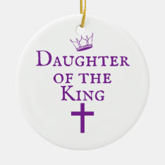 Daughter Of The King Design Ceramic Ornament at Zazzle