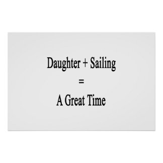 Daughter Plus Sailing Equals A Great Time Poster