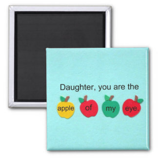 Daughter, you are the apple of my eye. magnet