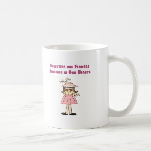 Daughters are Flowers Blooming in Our Hearts Classic White Coffee Mug
