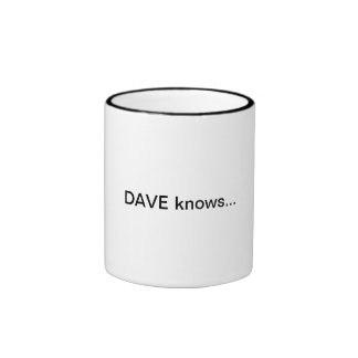 Dave Knows  Cup Ringer Coffee Mug
