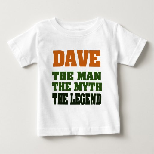Dave - the Man, the Myth, the Legend! Baby T-Shirt