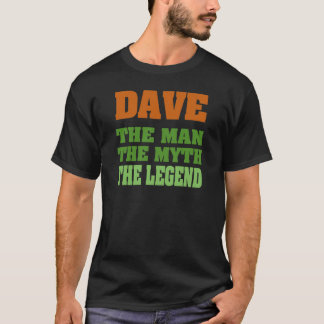 Dave - the Man, the Myth, the Legend! T-Shirt
