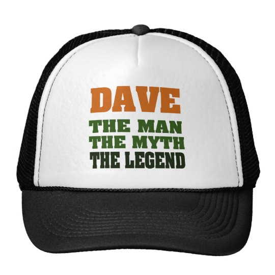 Dave - the Man, the Myth, the Legend! Trucker Hat