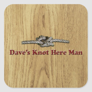 Dave's Knot Here Man - Multi-Products Square Sticker