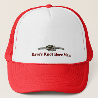 Dave's Knot Here Man - Multi-Products Trucker Hat