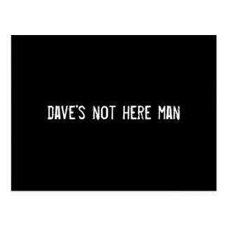 dave's not here man postcard