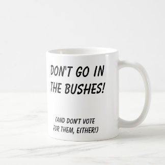 david, Don't go inthe bushes!, (and don't votef... Coffee Mug