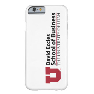 David Eccles School of Business Barely There iPhone 6 Case