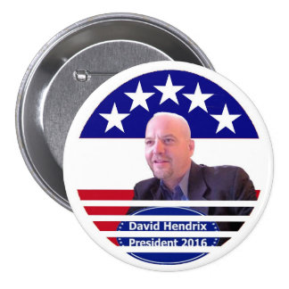 David Hendrix Independent for President 2016 3 Inch Round Button