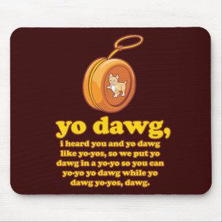 dawg del yo, oí le y el dawg del yo como los yoyos alfombrillas de ratones