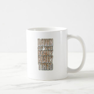 Dawn of the Really, Really Tired Classic White Coffee Mug