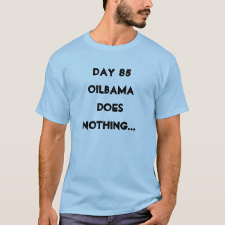 DAY 85 OILBAMA DOES NOTHING T-Shirt