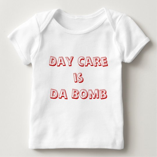 Day Care is DA Bomb Baby T-Shirt
