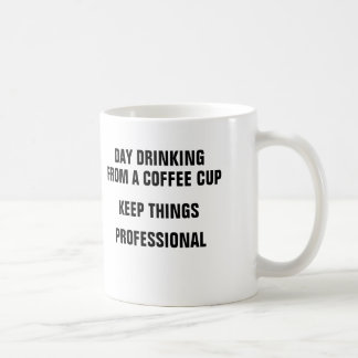 Day drinking from a coffee cup keeps things profes